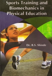 Sports Training and Biomechanics in Physical Education ebook by Dr. B.S. Shinde