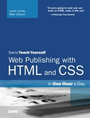 Sams Teach Yourself Web Publishing with HTML and CSS in One Hour a Day ebook by Lemay, Laura