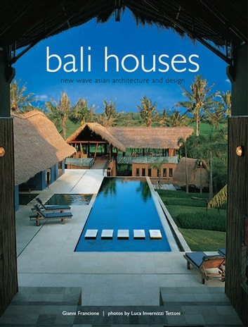 Bali Houses - New Wave Asian Architecture and Design ebook by Gianni Francione