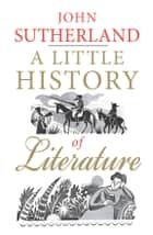 A Little History of Literature ebook de John Sutherland