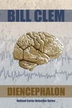 Diencephalon (Holland Carter Series) ebook by Bill Clem