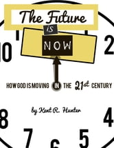 The Future is Now ebook by Kent Hunter