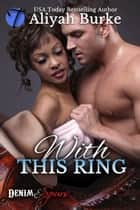 With This Ring ebook by Aliyah Burke