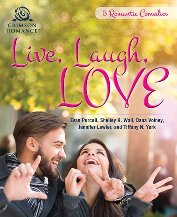 Live, Laugh, Love - 5 Romantic Comedies ebook by Evan Purcell,Shelley K Wall,Dana Volney,Jennifer Lawler,Tiffany N York
