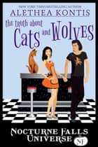 The Truth About Cats And Wolves ebook by A Nocturne Falls Universe story