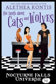 The Truth About Cats And Wolves - A Nocturne Falls Universe story ebook by Alethea Kontis