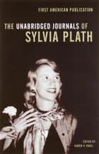 The Unabridged Journals of Sylvia Plath ebook by Sylvia Plath, Karen V. Kukil