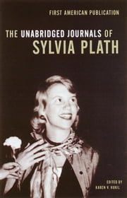 The Unabridged Journals of Sylvia Plath ebook by Sylvia Plath,Karen V. Kukil