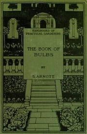 The Book of Bulbs (Illustrated) ebook by Samuel Arnott