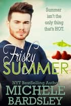 Frisky Summer ebook by Michele Bardsley