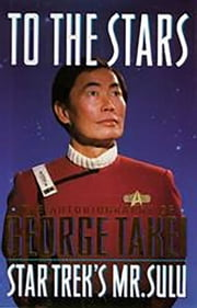 To The Stars - Autobiography of George Takei ebook by George Takei
