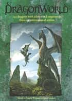 DragonWorld - Amazing dragons, advice and inspiration from the artists of deviantART ebook by Pamela Wissman, Sarah Laichas
