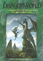 DragonWorld: Amazing dragons, advice and inspiration from the artists of deviantART ebook by Pamela Wissman,Sarah Laichas
