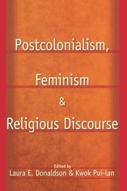 Postcolonialism, Feminism and Religious Discourse ebook by Kwok Pui-Lan,Laura E. Donaldson