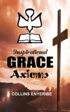 Inspirational Grace Axioms ebook by Collins Enyeribe