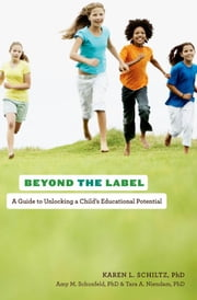 Beyond the Label : A Guide to Unlocking a Child's Educational Potential ebook by Karen L. Schiltz; Amy M. Schonfeld; Tara A. Niendam