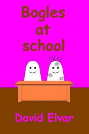 Bogles At School ebook by David Elvar