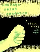 Chicken Salad Sandwich: A short story ebook by David McGhee