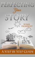Perfecting Your Story ebook by Susan Palmquist