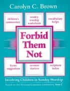 Forbid Them Not Year C - Involving Children in Sunday Worship ebook by Carolyn C. Brown