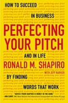 Perfecting Your Pitch ebook by Ronald M. Shapiro,Jeff Barker
