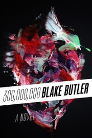 Three Hundred Million - A Novel ebook by Blake Butler