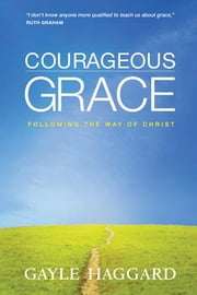 Courageous Grace - Following the Way of Christ ebook by Gayle Haggard