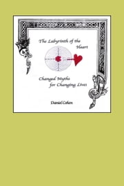 The Labyrinth of the Heart: Changed Myths for Changing Lives ebook by Daniel Cohen