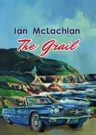 The Grail ebook by Ian McLachlan