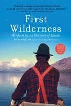 First Wilderness, Revised Edition - My Quest in the Territory of Alaska ekitaplar by Sam Keith
