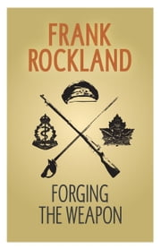 Forging the Weapon ebook by Frank Rockland