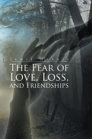 The Fear of Love, Loss, and Friendships ebook by Jamie Harris