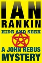 Hide and Seek - An Inspector Rebus Mystery ebook by Ian Rankin