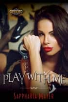 Play with Me ebook by Sappharia Mayer