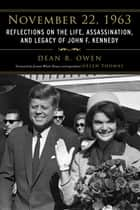 November 22, 1963 - Reflections on the Life, Assassination, and Legacy of John F. Kennedy ebook by Dean R. Owen, Helen Thomas