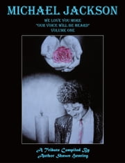 "Michael Jackson - We Love You More ""Our Voice Will Be Heard"" Volume One ebook by Shawn Henning"