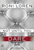 Not Until You Part I ebook by Roni Loren