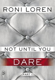 Not Until You Part I - Not Until You Dare ebook by Roni Loren