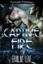 Captive Fire ebook by Erin M. Leaf