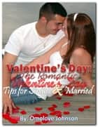 Valentine's Day: The Romantic Valentine's Day Tips for Singles and Married ebook by Omolove Johnson