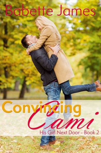 Convincing Cami - His Girl Next Door #2 ebook by Babette James