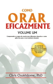 Como Orar Eficazmente Volume Um ebook by Chris Oyakhilome