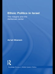 Ethnic Politics in Israel - The Margins and the Ashkenazi Centre ebook by As'ad Ghanem