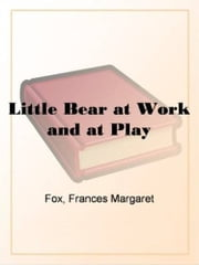 Little Bear At Work And At Play ebook by Frances Margaret Fox