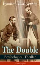 "The Double - Psychological Thriller (Unabridged) - ""A Petersburg Poem"" ebook by Fyodor Dostoyevsky"