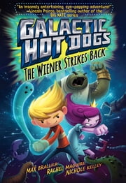 Galactic Hot Dogs 2 - The Wiener Strikes Back ebook by Max Brallier,Rachel Maguire,Nichole Kelley