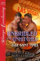 Unbridled and Unhitched ebook by Elle Saint James