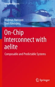 On-Chip Interconnect with aelite - Composable and Predictable Systems ebook by Andreas Hansson,Kees Goossens