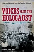 Voices from the Holocaust eBook by Jon E. Lewis