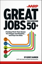 Great Jobs for Everyone 50+ - Finding Work That Keeps You Happy and Healthy ... And Pays the Bills ebook by Kerry Hannon